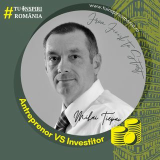 Antreprenor vs Investitor cu Mihai Tiepac