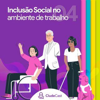 #04 - Inclusão Social no Ambiente de Trabalho