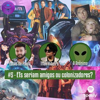 #5 - ETs seriam amigos ou colonizadores?