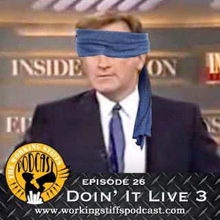 Episode 26: Doin' It Live 3