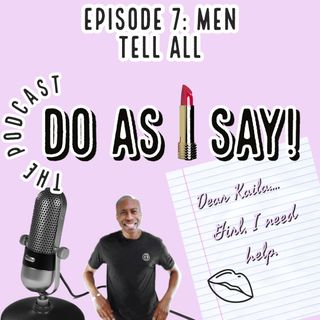 Episode 7- Men Tell All