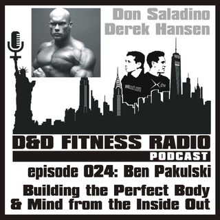 D&D Fitness Radio Podcast - Episode 024 - Ben Pakulski:  Building the Perfect Mind and Body