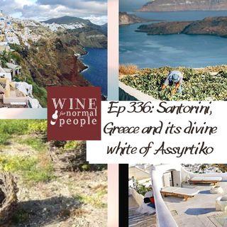 Ep 336: Santorini, Greece and it's divine white of Assyrtiko