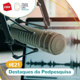 Transformação Digital CBN - Especial 21: Destaques da PodPesquisa