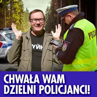Chwała wam dzielni policjanci!