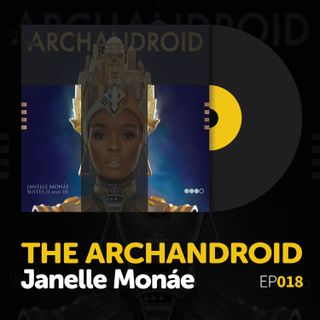 "Episode 018: Janelle Monáe's ""The ArchAndroid"""