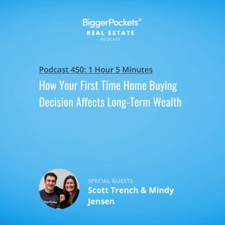 450: How Your First Time Home Buying Decision Affects Long-Term Wealth with Scott and Mindy