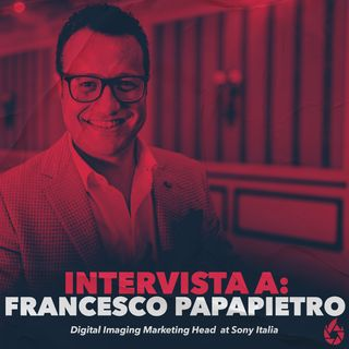 Intervista a Francesco Papapietro: Digital Imaging Marketing Head at Sony Italia