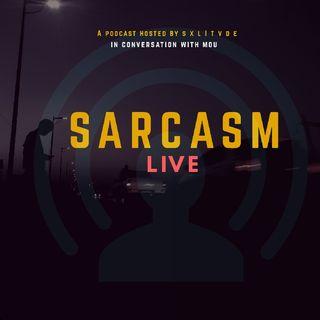 Episode 7 - Sarcasm Live