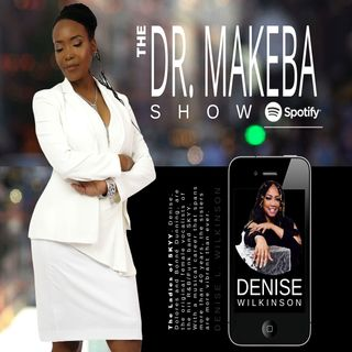 THE DR MAKEBA SHOW :: GUEST: DENISE L WILKINSON (THE LADIES OF SKYY)
