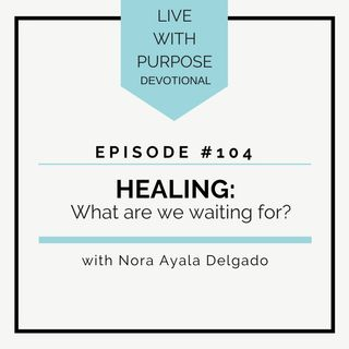 #104 Healing: What are We Waiting For?