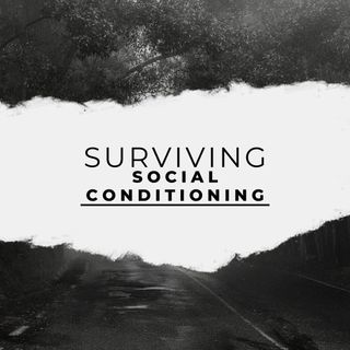 Surviving Social Conditioning