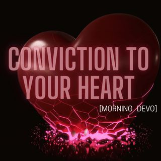 Conviction to your heart [Morning Devo]