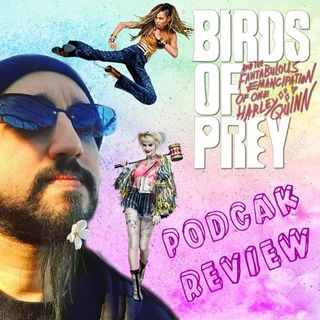 PodCAK Review: Birds of Prey (2020)