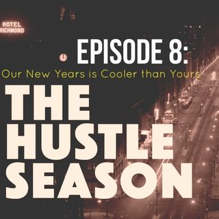 The Hustle Season 2: Ep. 8 Our New Years is Cooler Than Yours