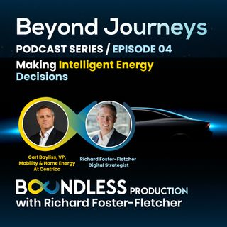 EP4 Beyond Journeys: Carl Bayliss, VP, Mobility & Home Energy at Centrica: Making intelligent energy decisions