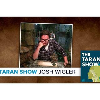 The Taran Show 12 | Josh Wigler Interview