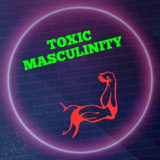 TOXIC MASCULINITY (PART B)😂