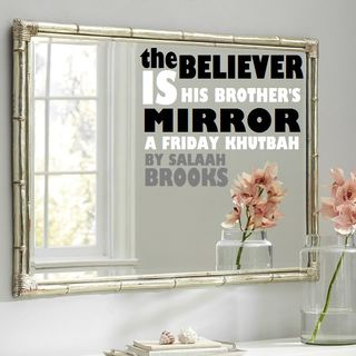 Khutbah: The Believer is a Mirror to His Brother