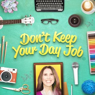 Don't Keep Your Day Job: Make A Living Doing What You Love