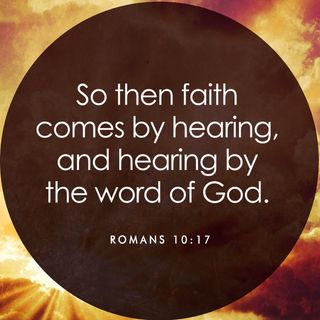 What does it mean that faith comes by hearing? (Romans 10:17)