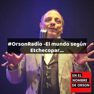 #OrsonRadio -El mundo según Etchecopar…