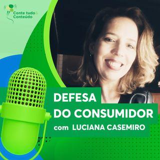 Episódio 4 - Defesa do Consumidor - Luciana Casemiro