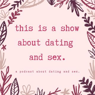 this is a show about dating and sex.