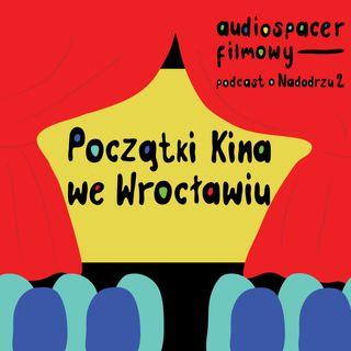 2.03 Początki kina we Wrocławiu (Audiospacer Filmowy)