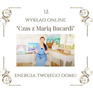 """Wykład """"Czas z Marią Bucardi"""" nr 12.Energie domów, mieszkań i opuszczonych dworów. Twój dom ukazuje Twoje wnętrze. Jak sprzedać dom"""