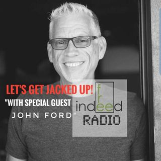 "LET'S GET JACKED UP! ""Guest John Ford of Free Indeed Ministries"""