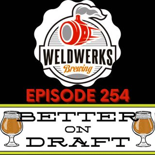 Better on Draft 254 - WeldWerks w/ Jake Goodman & Colin Jones