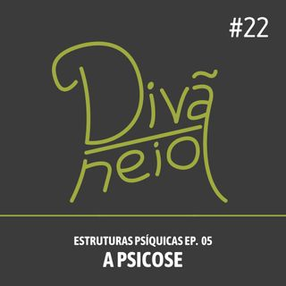 22 - A Psicose (Estruturas Psíquicas Ep. 05)