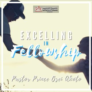 Excelling in Fellowship - Part 5