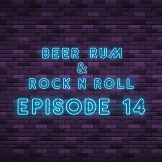 Beer Rum & Rock N Roll - Episode 14