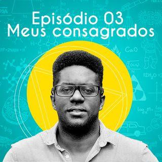 EP 03 - Meus Consagrados
