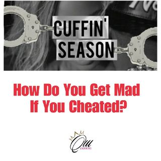 (S4E8) Cuffin' Season: How Do You Get Mad If You Cheated?