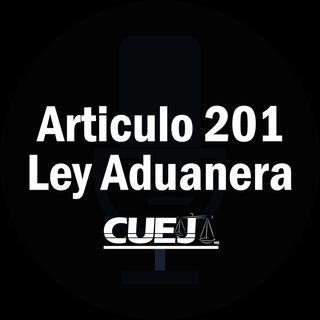 Articulo 201 Ley Aduanera México