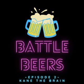 Battle Beers: Kane The Brain