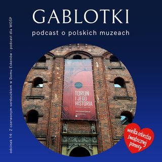 14. Z czerwonym serduszkiem w Domu Eskenów - podcast dla WOŚP