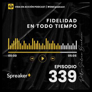 EP. 339 | Fidelidad en todo tiempo | #DMCpodcast