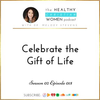 S02 E015: Celebrate the Gift of Life!
