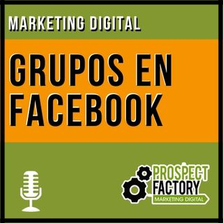 Tendencias en marketing digital: grupos en facebook | Prospect Factory