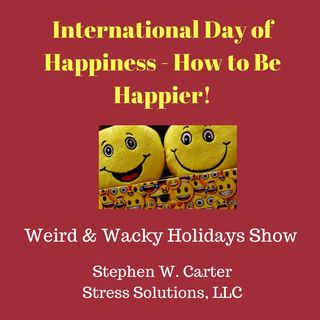 International Day of Happiness - How to Be Happier!