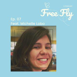 Episódio 07 - O Amor Pelas Causas Humanitárias  (Feat. Michelle Lobo)