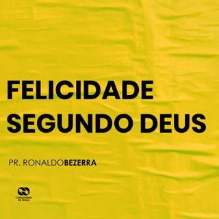 FELICIDADE SEGUNDO DEUS // pr. Ronaldo Bezerra