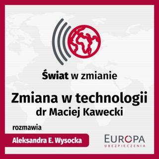 Zmiana w technologii - dr Maciej Kawecki