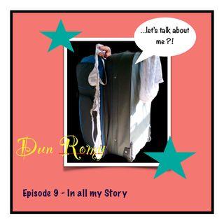 Dun Romy - In all my Story (E9)
