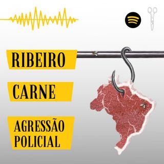 #5 - Ribeiro, Carne e Agressão Policial