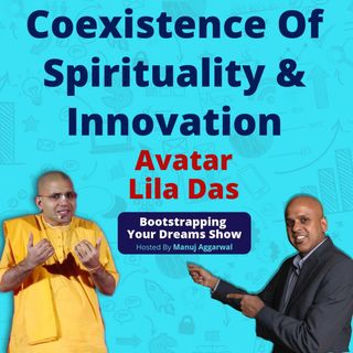 069 | Coexistence Of Spirituality & Innovation | Qualities Of Successful Leadership | With Avatar Lila Das